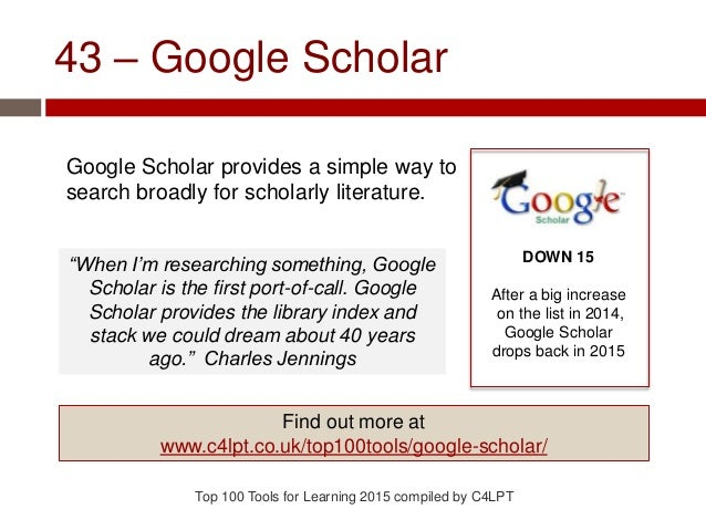 43 – Google Scholar Google Scholar provides a simple way to search broadly for scholarly literature. Top 100 Tools for Lea...