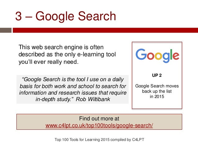 3 – Google Search This web search engine is often described as the only e-learning tool you'll ever really need. Top 100 T...
