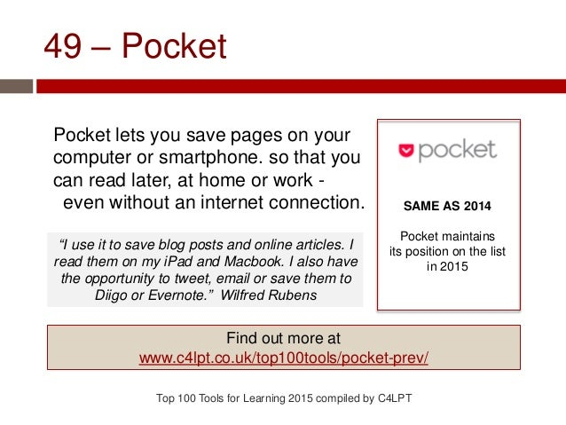 49 – Pocket Pocket lets you save pages on your computer or smartphone. so that you can read later, at home or work - even ...