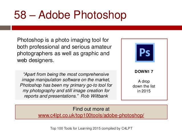 58 – Adobe Photoshop Photoshop is a photo imaging tool for both professional and serious amateur photographers as well as ...