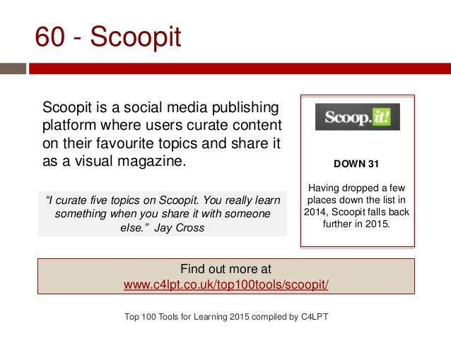60 - Scoopit Scoopit is a social media publishing platform where users curate content on their favourite topics and share ...