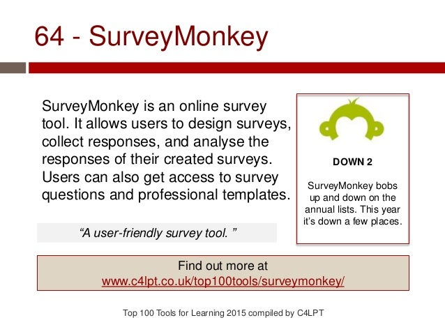 64 - SurveyMonkey SurveyMonkey is an online survey tool. It allows users to design surveys, collect responses, and analyse...