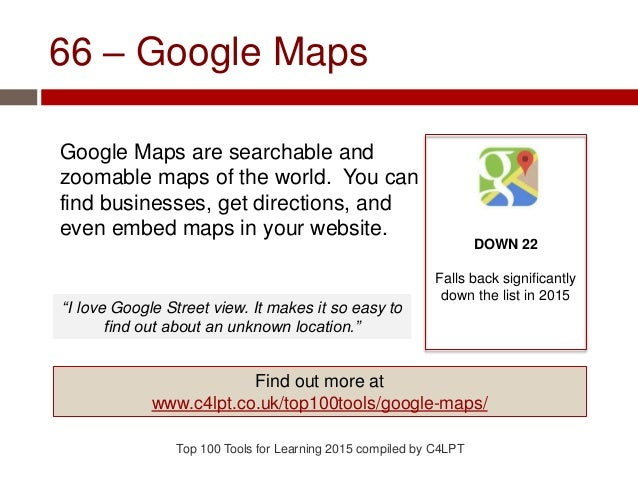 66 – Google Maps Google Maps are searchable and zoomable maps of the world. You can find businesses, get directions, and e...