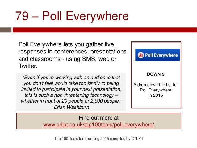 79 – Poll Everywhere Poll Everywhere lets you gather live responses in conferences, presentations and classrooms - using S...