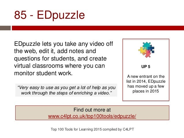 85 - EDpuzzle EDpuzzle lets you take any video off the web, edit it, add notes and questions for students, and create virt...