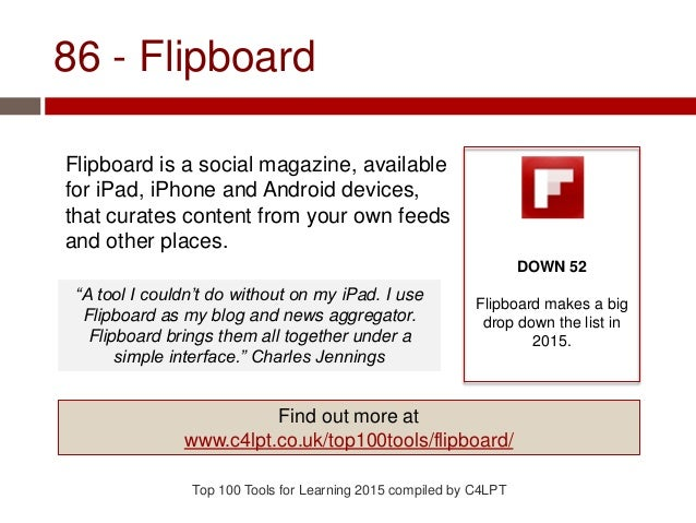 86 - Flipboard Flipboard is a social magazine, available for iPad, iPhone and Android devices, that curates content from y...