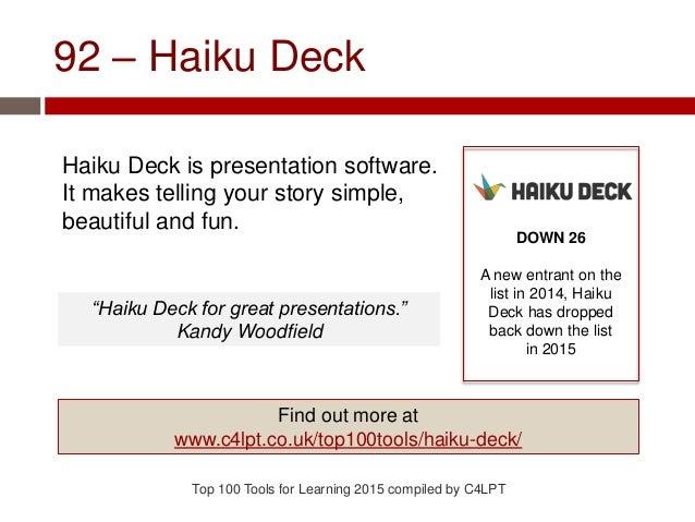 92 – Haiku Deck Haiku Deck is presentation software. It makes telling your story simple, beautiful and fun. Top 100 Tools ...