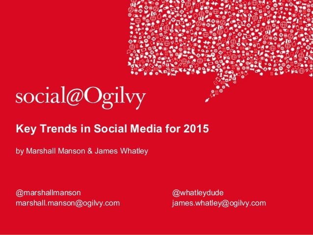 Key Trends in Social Media for 2015 by Marshall Manson & James Whatley @marshallmanson @whatleydude marshall.manson@ogilvy...