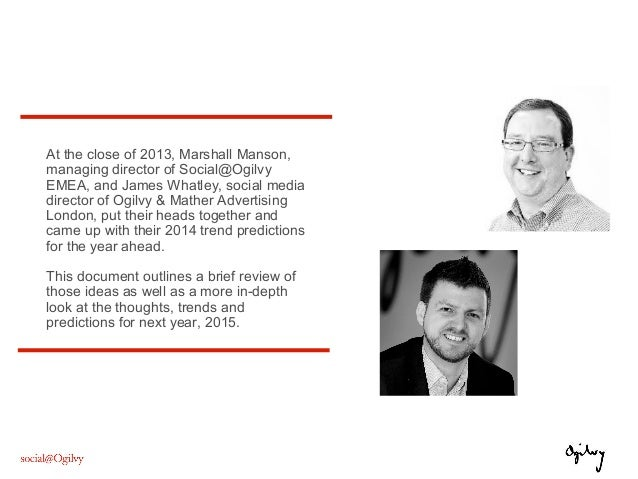 At the close of 2013, Marshall Manson, managing director of Social@Ogilvy EMEA, and James Whatley, social media director o...