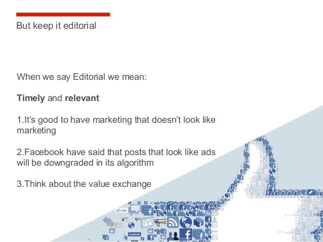 20 When we say Editorial we mean: Timely and relevant 1.It's good to have marketing that doesn't look like marketing 2.Fac...