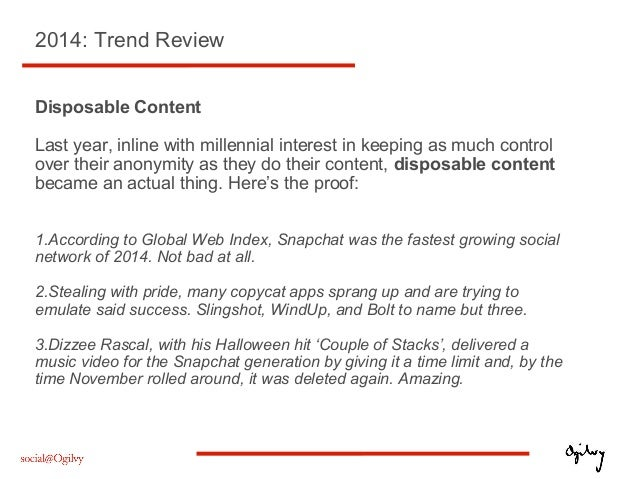 2014: Trend Review Disposable Content Last year, inline with millennial interest in keeping as much control over their ano...