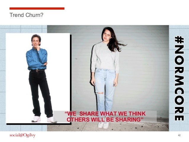 """42 Trend Churn? """"WE SHARE WHAT WE THINK OTHERS WILL BE SHARING"""""""