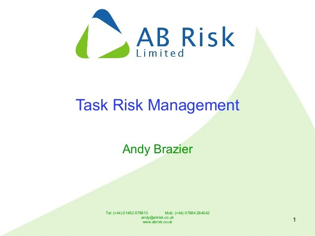 Tel: (+44) 01492 879813 Mob: (+44) 07984 284642 andy@abrisk.co.uk www.abrisk.co.uk 1 Task Risk Management Andy Brazier