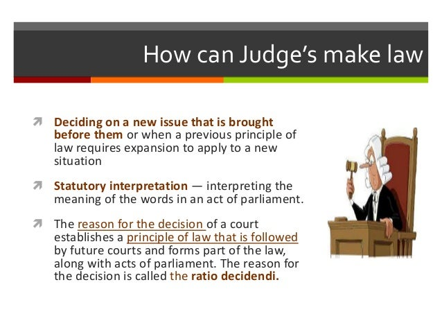 do judges make law essay How do judges make law whenever, any issue or controversy based on facts is involved, the judiciary ascertains the factual factors and decides the legality,.