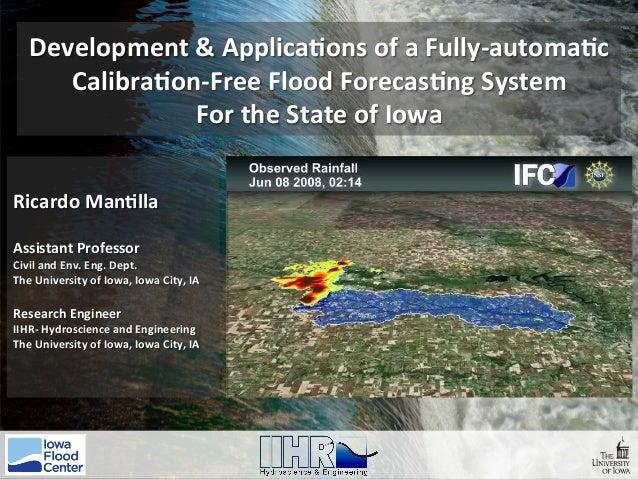 Development&Applica0onsofaFully-automa0c Calibra0on-FreeFloodForecas0ngSystem FortheStateofIowa RicardoMa...