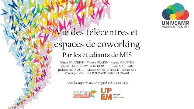 Vie des télécentres et espaces de coworking Adrien BOUCHIKH - Vincent FRADIN - Marine GAUTHEY Séraphin GODEFROY - Sofia KE...