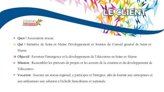 Quoi ? Association-réseau Qui ? Initiative de Seine-et-Marne Développement et Soutien du Conseil général de Seine-et- Marn...