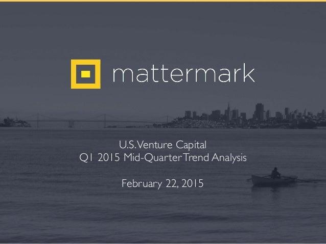 U.S.Venture Capital Q1 2015 Mid-QuarterTrend Analysis February 22, 2015