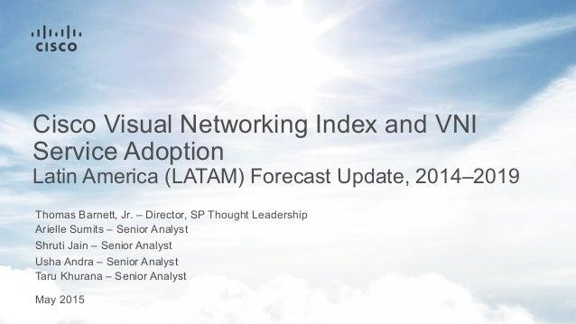Thomas Barnett, Jr. – Director, SP Thought Leadership Shruti Jain – Senior Analyst May 2015 Cisco Visual Networking Index ...