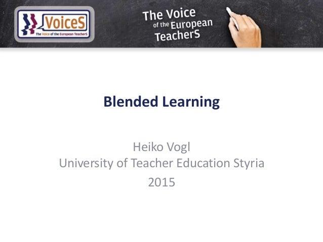 Blended Learning Heiko Vogl University of Teacher Education Styria 2015