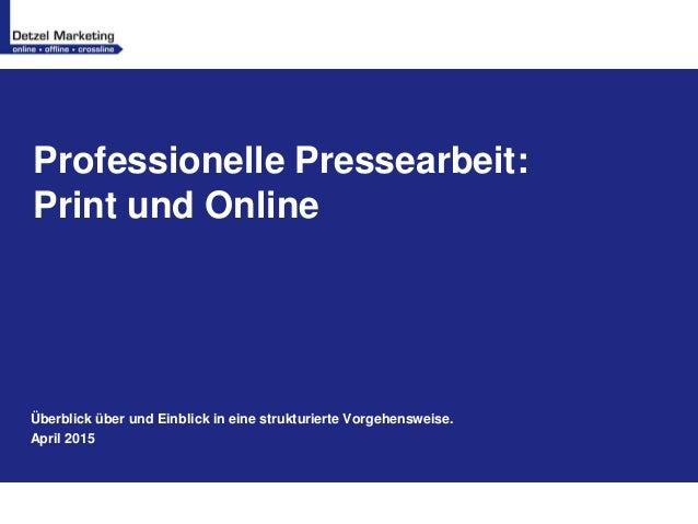 Professionelle Pressearbeit: Print und Online Überblick über und Einblick in eine strukturierte Vorgehensweise. April 2015