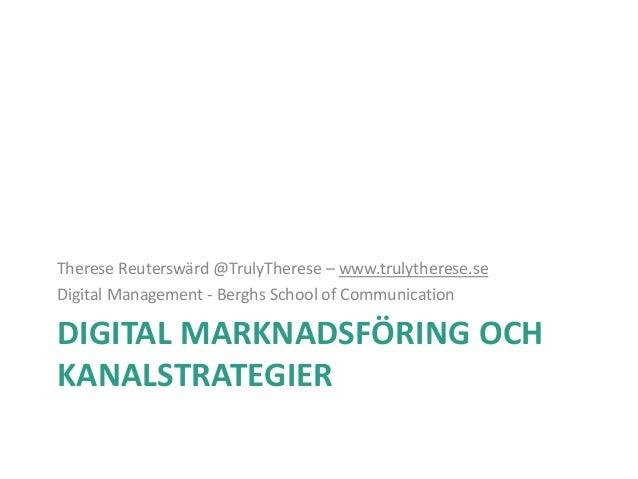 DIGITAL MARKNADSFÖRING OCH KANALSTRATEGIER Therese Reuterswärd @TrulyTherese – www.trulytherese.se Digital Management - Be...
