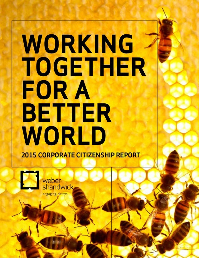 WORKING TOGETHER FOR A BETTER WORLD 2015 CORPORATE CITIZENSHIP REPORT