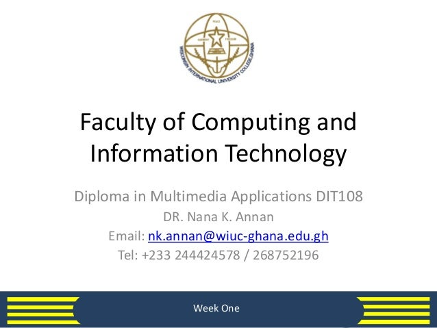 Faculty of Computing and Information Technology Diploma in Multimedia Applications DIT108 DR. Nana K. Annan Email: nk.anna...