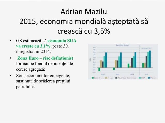 Adrian Mazilu 2015, economia mondială așteptată să crească cu 3,5% • GS estimează că economia SUA va crește cu 3,1%, peste...