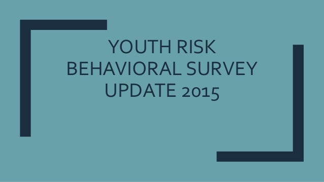 YOUTH RISK BEHAVIORAL SURVEY UPDATE 2015