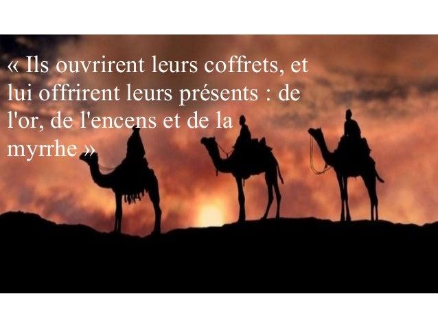 «Ilsouvrirentleurscoffrets,et luioffrirentleursprésents:de l'or,del'encensetdela myrrhe»