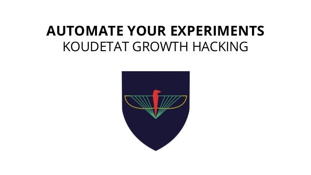 AUTOMATE YOUR EXPERIMENTS KOUDETAT GROWTH HACKING