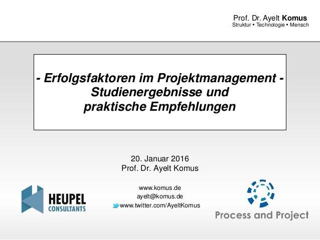 www.komus.de Struktur  Technologie  Mensch Prof. Dr. Ayelt Komus - Erfolgsfaktoren im Projektmanagement - Studienergebni...