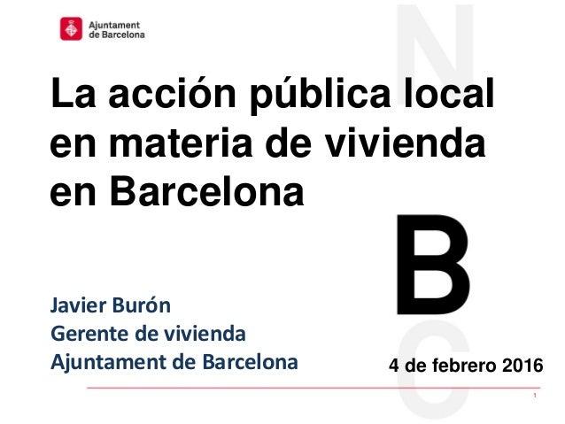 La acción publica local en materia de vivienda en Barcelona│4 de febrero de 2016 1 4 de febrero 2016 La acción pública loc...