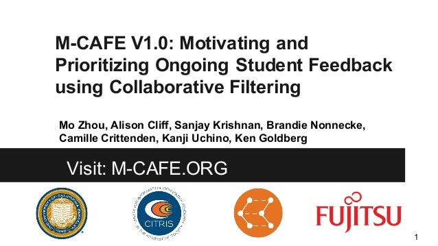 M-CAFE V1.0: Motivating and Prioritizing Ongoing Student Feedback using Collaborative Filtering Mo Zhou, Alison Cliff, San...