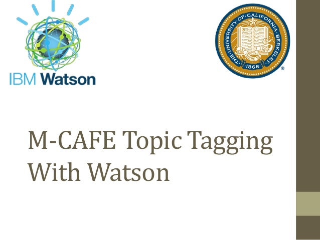 M-CAFE	Topic	Tagging	 With	Watson