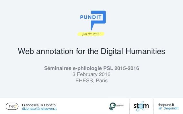 Francesca Di Donato didonato@netseven.it Séminaires e-philologie PSL 2015-2016 3 February 2016 EHESS, Paris Web annotation...