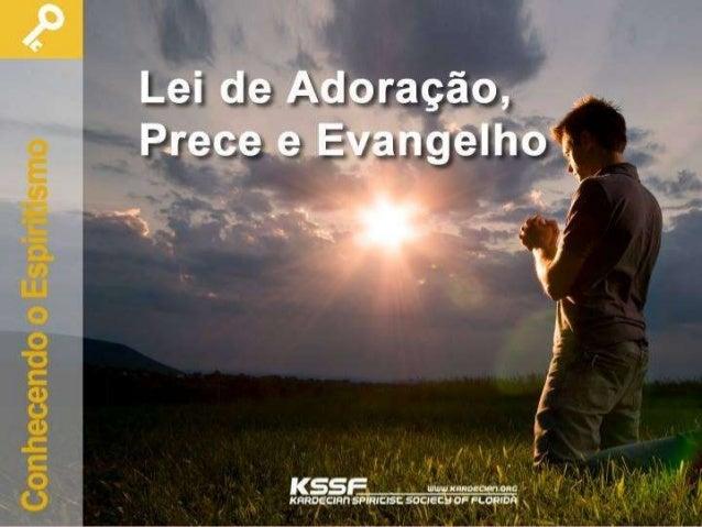 Lei de Adoração Prece e Evangelho Ciclo Conhecendo o Espiritismo http://www.kardecian.org/