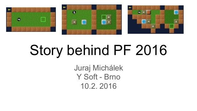 Story behind PF 2016 Juraj Michálek Y Soft - Brno 10.2. 2016