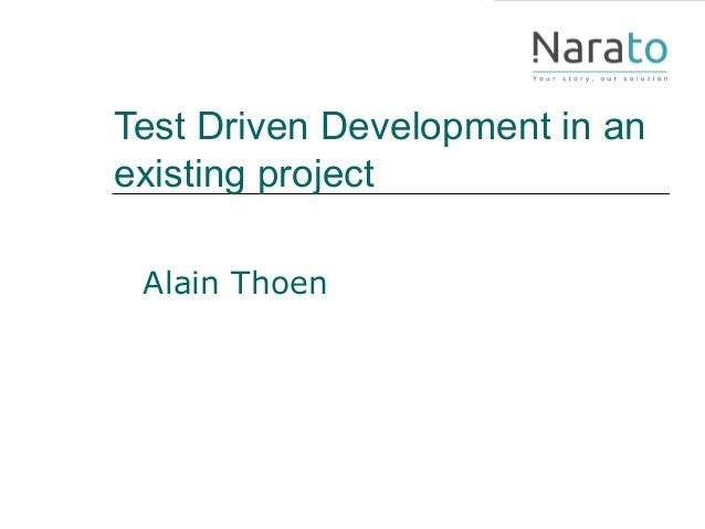 Test Driven Development in an existing project Alain Thoen