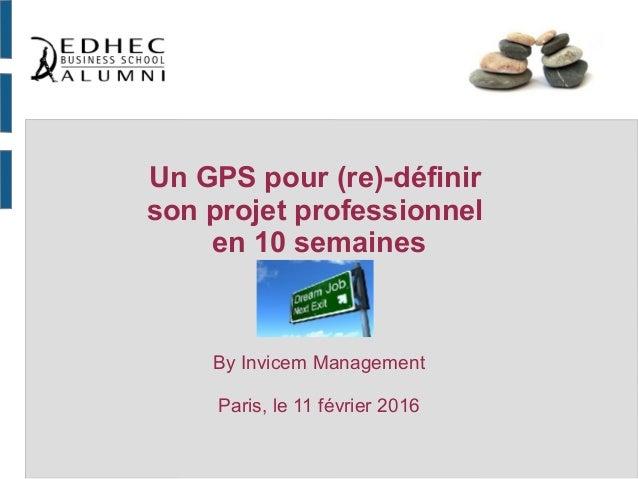Un GPS pour (re)-définir son projet professionnel en 10 semaines By Invicem Management Paris, le 11 février 2016