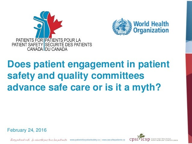 Does patient engagement in patient safety and quality committees advance safe care or is it a myth? February 24, 2016