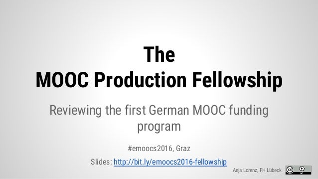 The MOOC Production Fellowship Reviewing the first German MOOC funding program #emoocs2016, Graz Slides: http://bit.ly/emo...