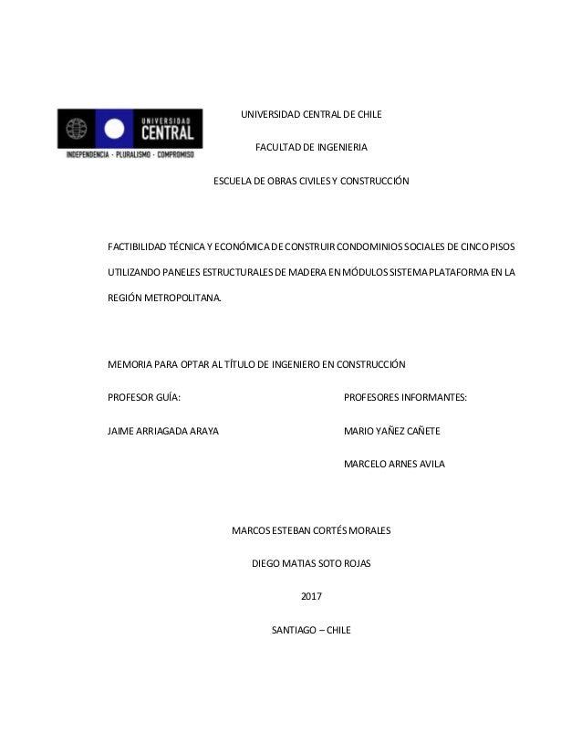 UNIVERSIDAD CENTRAL DE CHILE FACULTAD DE INGENIERIA ESCUELA DE OBRAS CIVILES Y CONSTRUCCIÓN FACTIBILIDAD TÉCNICA Y ECONÓMI...