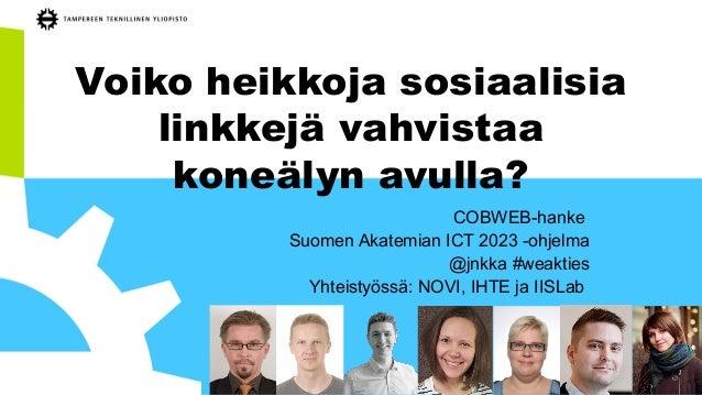Voiko heikkoja sosiaalisia linkkejä vahvistaa koneälyn avulla? COBWEB-hanke Suomen Akatemian ICT 2023 -ohjelma @jnkka #wea...
