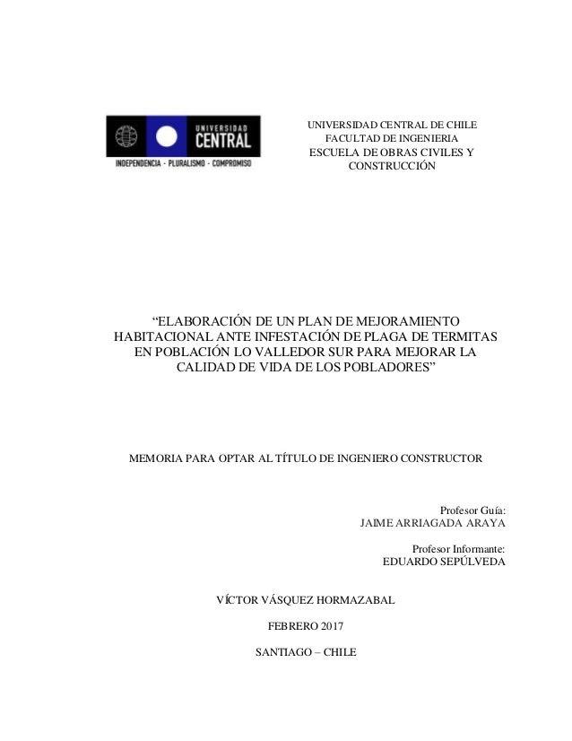 """UNIVERSIDAD CENTRAL DE CHILE FACULTAD DE INGENIERIA ESCUELA DE OBRAS CIVILES Y CONSTRUCCIÓN """"ELABORACIÓN DE UN PLAN DE MEJ..."""