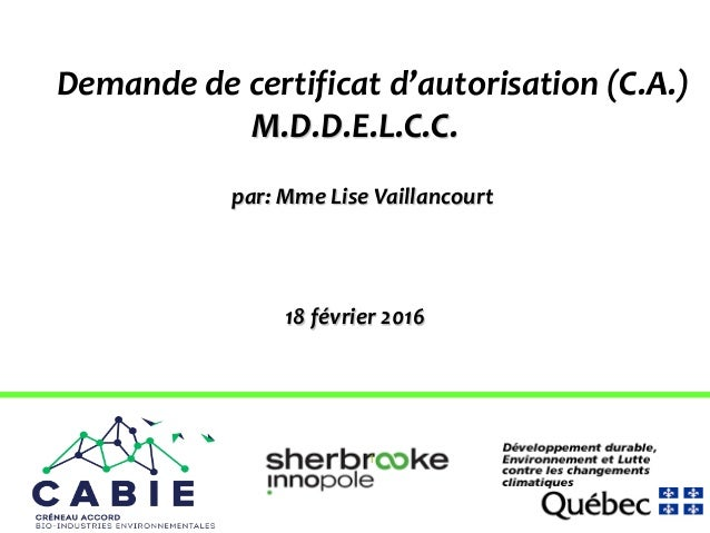 Demande de certificat d'autorisation (C.A.) M.D.D.E.L.C.C. par: Mme Lise Vaillancourt 18 février 2016 1