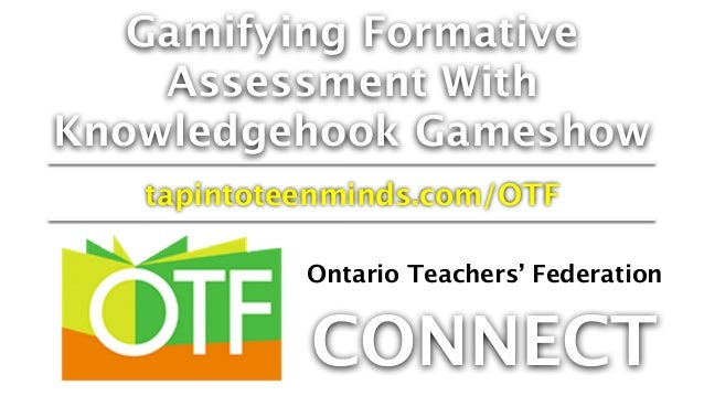 Gamifying Formative Assessment With Knowledgehook Gameshow tapintoteenminds.com/OTF Ontario Teachers' Federation CONNECT