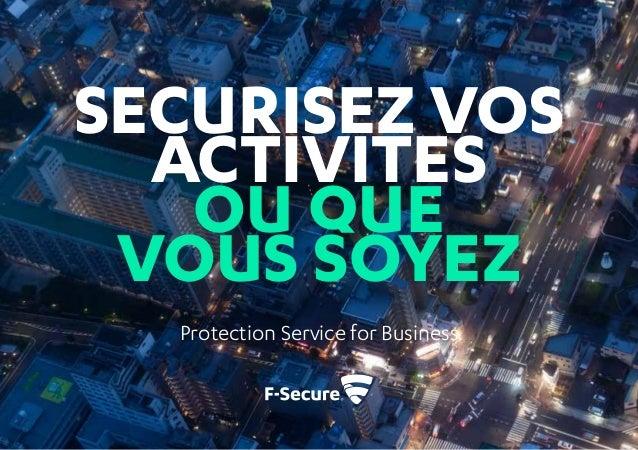SECURISEZ VOS ACTIVITES OU QUE VOUS SOYEZ Protection Service for Business