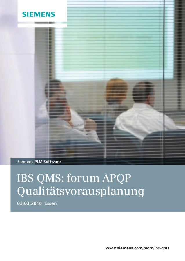 IBS QMS: forum APQP Qualitätsvorausplanung 03.03.2016 Essen Siemens PLM Software www.siemens.com/mom/ibs-qms